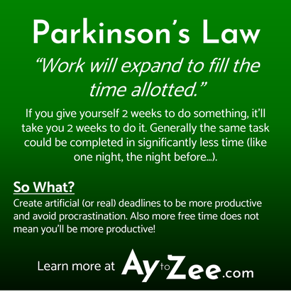 Parkinson's Law - Work expands to fill the time allotted.